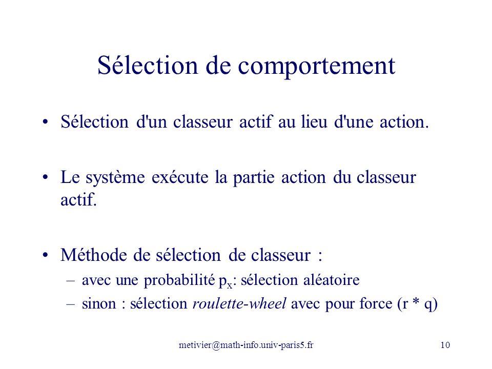 metivier@math-info.univ-paris5.fr10 Sélection de comportement Sélection d'un classeur actif au lieu d'une action. Le système exécute la partie action