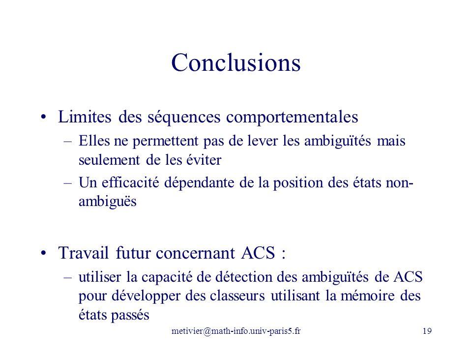 metivier@math-info.univ-paris5.fr19 Conclusions Limites des séquences comportementales –Elles ne permettent pas de lever les ambiguïtés mais seulement