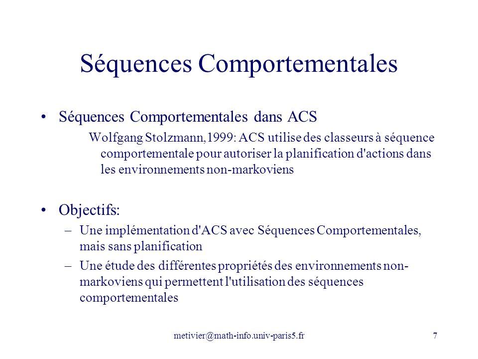 metivier@math-info.univ-paris5.fr7 Séquences Comportementales Séquences Comportementales dans ACS Wolfgang Stolzmann,1999: ACS utilise des classeurs à