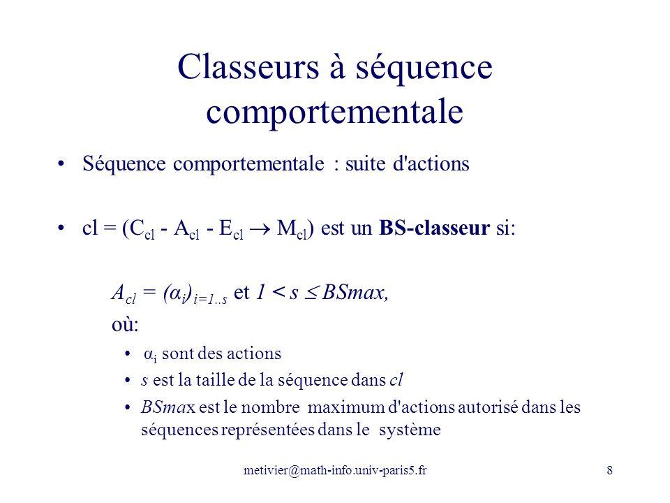 metivier@math-info.univ-paris5.fr8 Classeurs à séquence comportementale Séquence comportementale : suite d'actions cl = (C cl - A cl - E cl M cl ) est