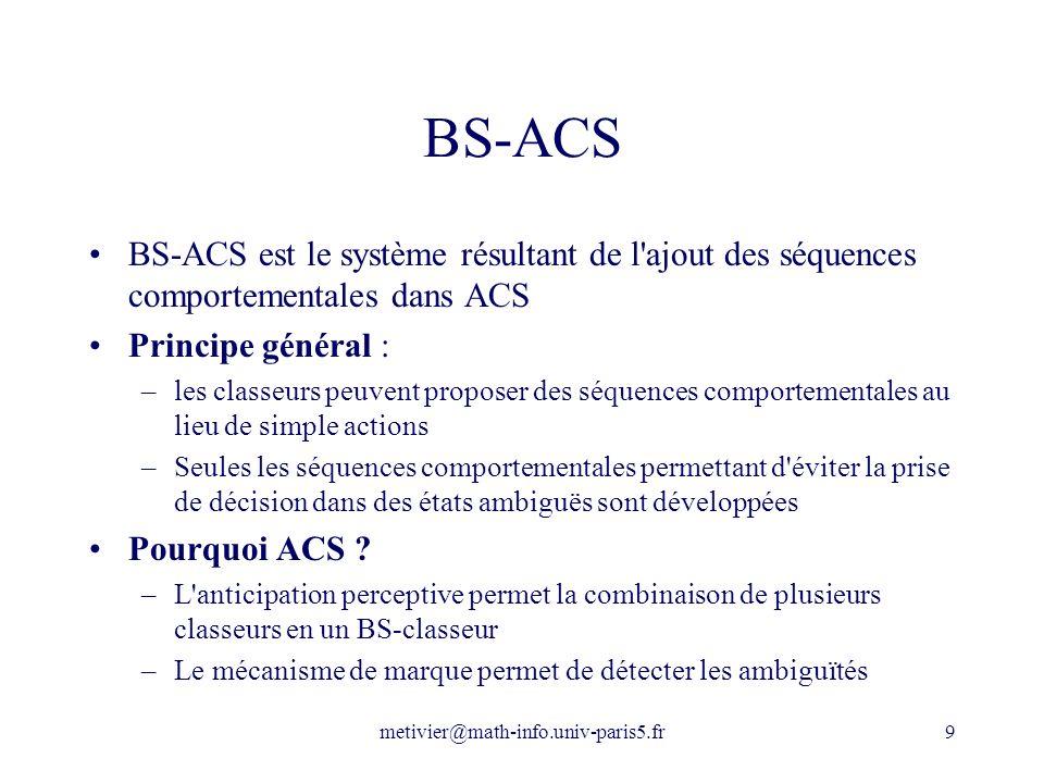 metivier@math-info.univ-paris5.fr9 BS-ACS BS-ACS est le système résultant de l'ajout des séquences comportementales dans ACS Principe général : –les c