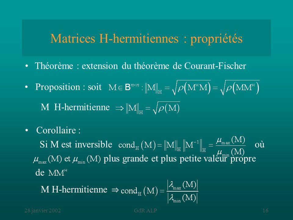 28 janvier 2002GdR ALP16 Matrices H-hermitiennes : propriétés Théorème : extension du théorème de Courant-Fischer Proposition : soit M H-hermitienne S