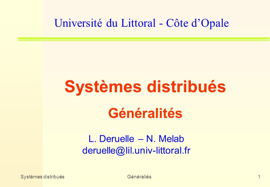 Systèmes distribuésGénéraliés1 Université du Littoral - Côte dOpale Systèmes distribués Généralités L. Deruelle – N. Melab deruelle@lil.univ-littoral.