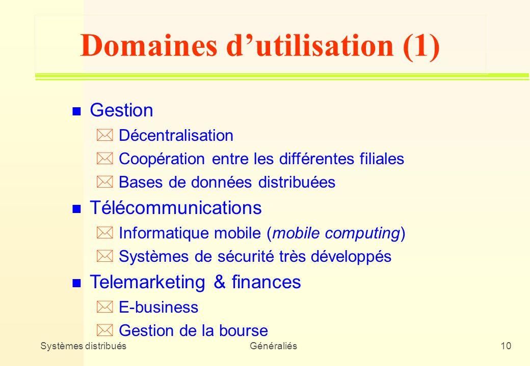 Systèmes distribuésGénéraliés10 Domaines dutilisation (1) n Gestion * Décentralisation * Coopération entre les différentes filiales * Bases de données