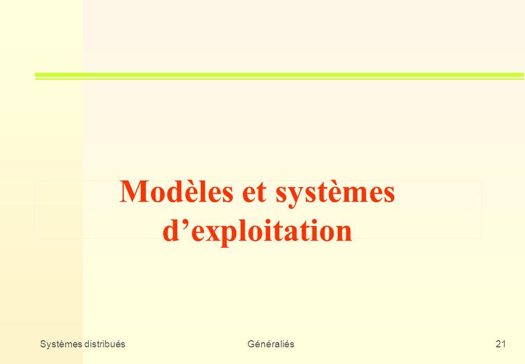 Systèmes distribuésGénéraliés21 Modèles et systèmes dexploitation