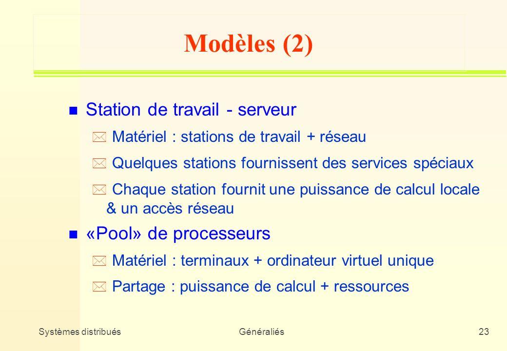 Systèmes distribuésGénéraliés23 Modèles (2) n Station de travail - serveur * Matériel : stations de travail + réseau * Quelques stations fournissent d