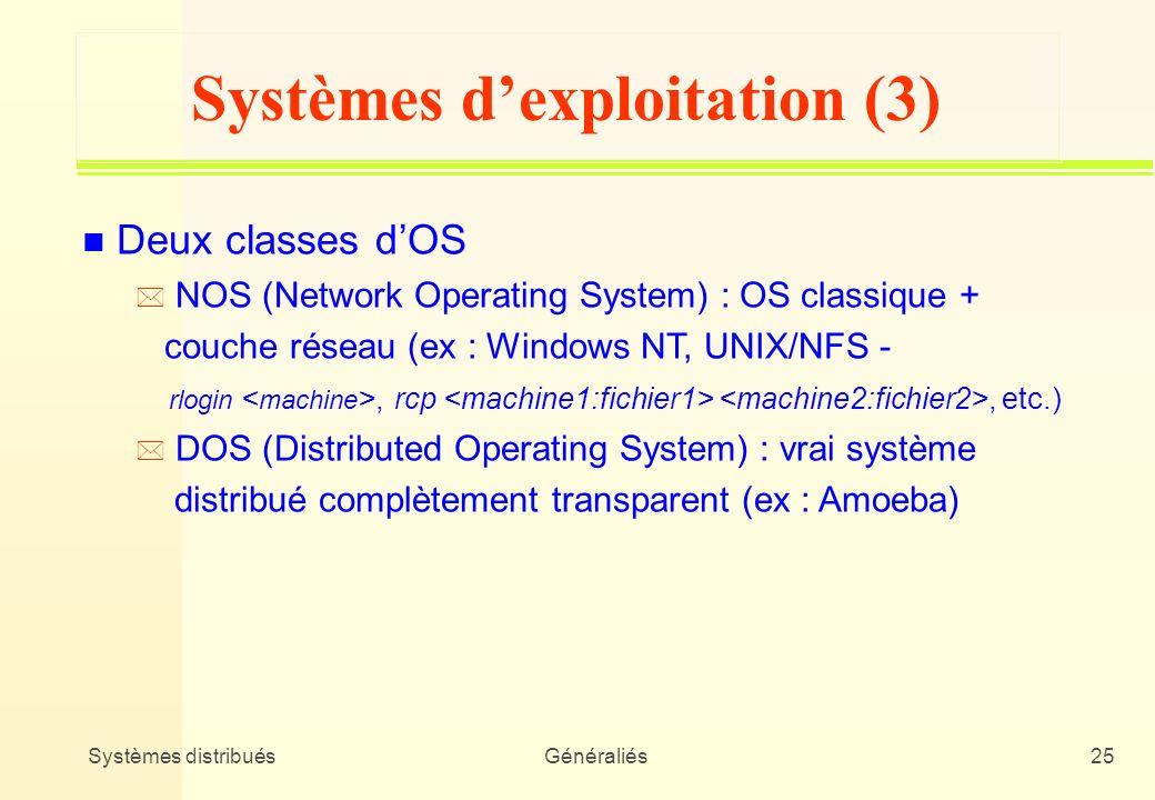 Systèmes distribuésGénéraliés25 Systèmes dexploitation (3) n Deux classes dOS * NOS (Network Operating System) : OS classique + couche réseau (ex : Wi