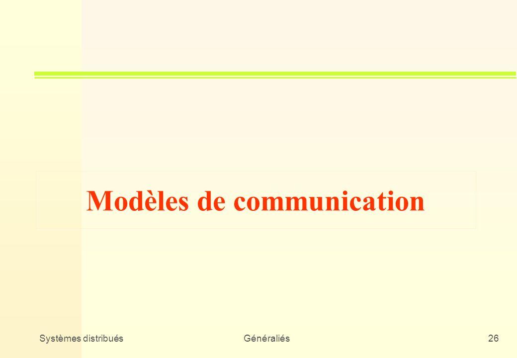 Systèmes distribuésGénéraliés26 Modèles de communication