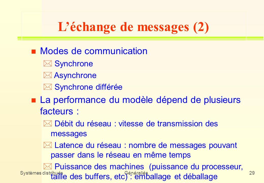 Systèmes distribuésGénéraliés29 n Modes de communication * Synchrone * Asynchrone * Synchrone différée n La performance du modèle dépend de plusieurs