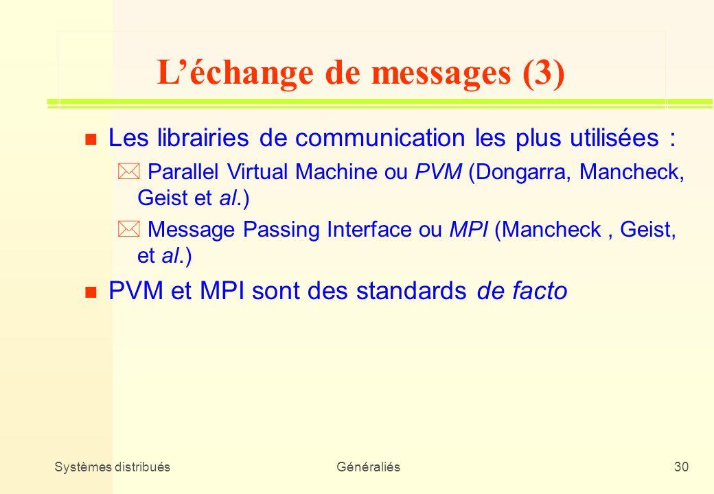 Systèmes distribuésGénéraliés30 n Les librairies de communication les plus utilisées : * Parallel Virtual Machine ou PVM (Dongarra, Mancheck, Geist et
