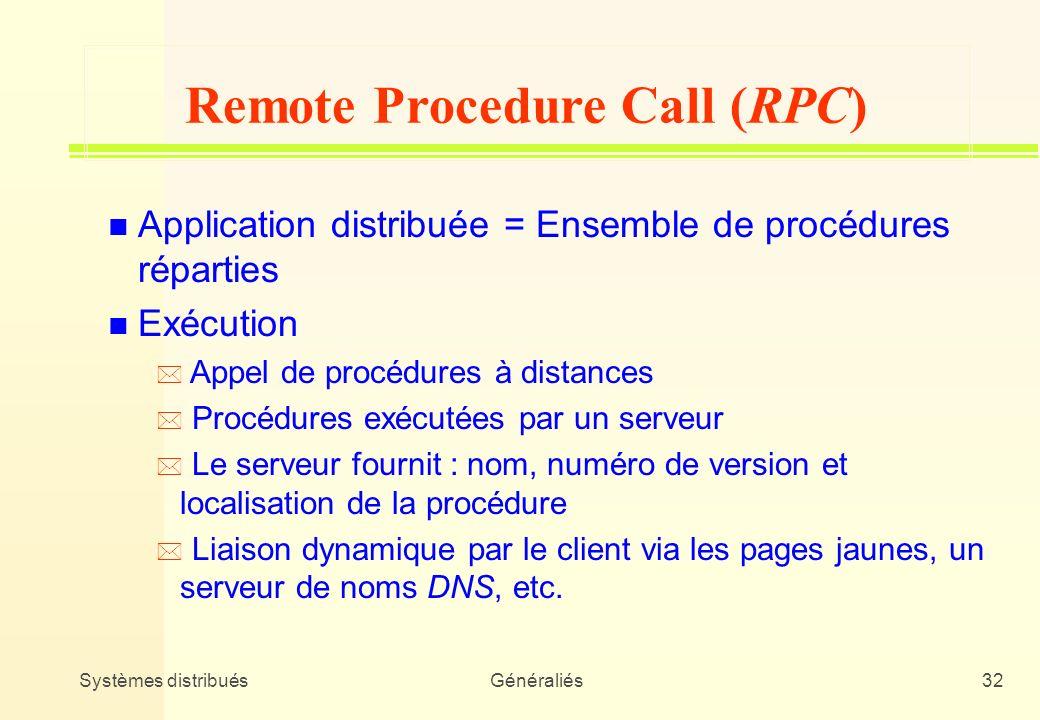 Systèmes distribuésGénéraliés32 n Application distribuée = Ensemble de procédures réparties n Exécution * Appel de procédures à distances * Procédures