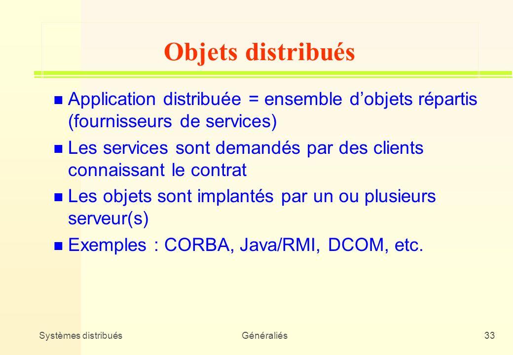 Systèmes distribuésGénéraliés33 n Application distribuée = ensemble dobjets répartis (fournisseurs de services) n Les services sont demandés par des c