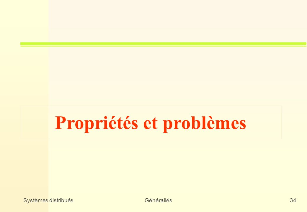 Systèmes distribuésGénéraliés34 Propriétés et problèmes