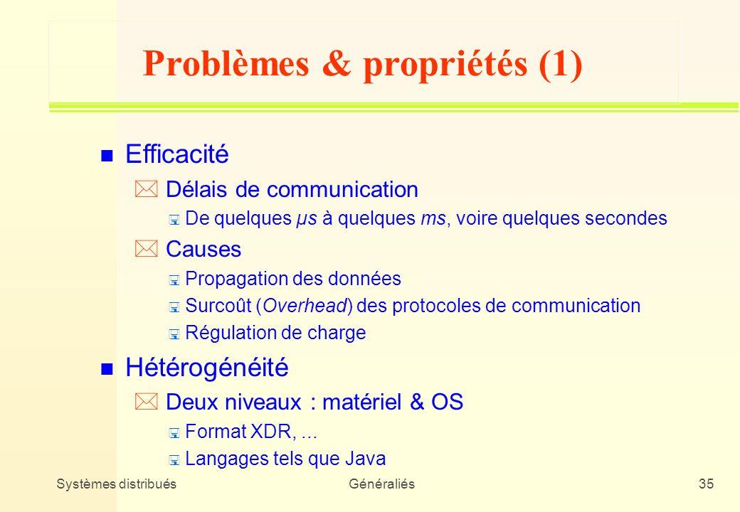 Systèmes distribuésGénéraliés35 Problèmes & propriétés (1) n Efficacité * Délais de communication < De quelques µs à quelques ms, voire quelques secon