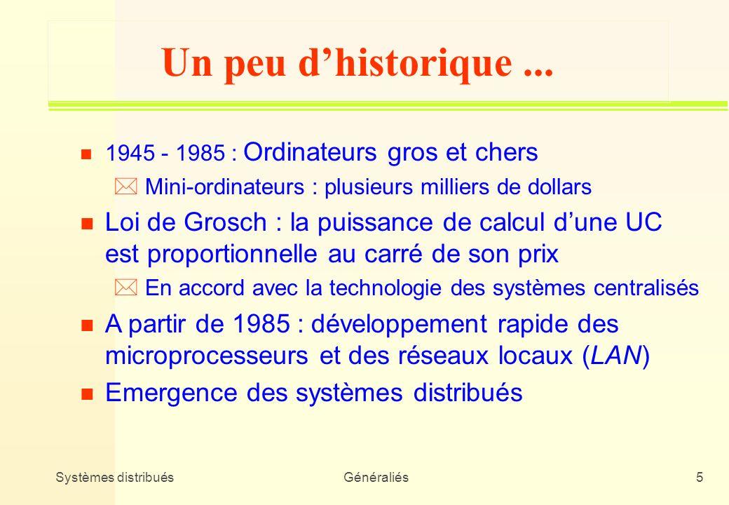 Systèmes distribuésGénéraliés5 Un peu dhistorique... n 1945 - 1985 : Ordinateurs gros et chers * Mini-ordinateurs : plusieurs milliers de dollars n Lo