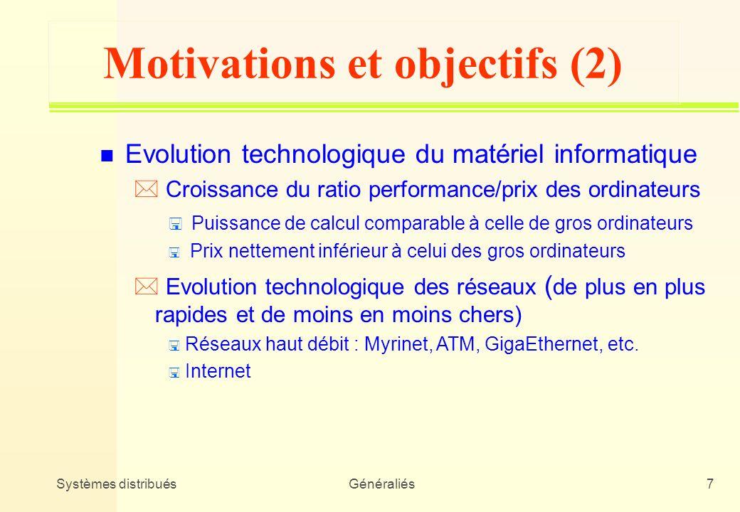Systèmes distribuésGénéraliés7 Motivations et objectifs (2) n Evolution technologique du matériel informatique * Croissance du ratio performance/prix