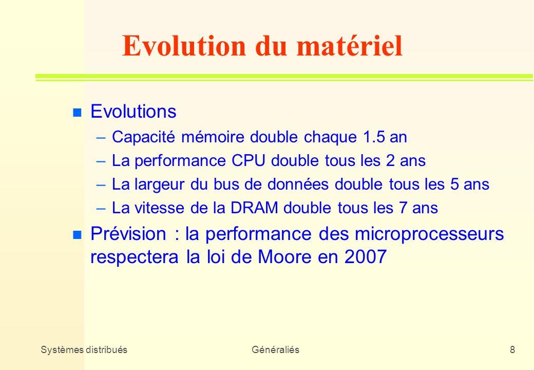 Systèmes distribuésGénéraliés8 Evolution du matériel n Evolutions –Capacité mémoire double chaque 1.5 an –La performance CPU double tous les 2 ans –La