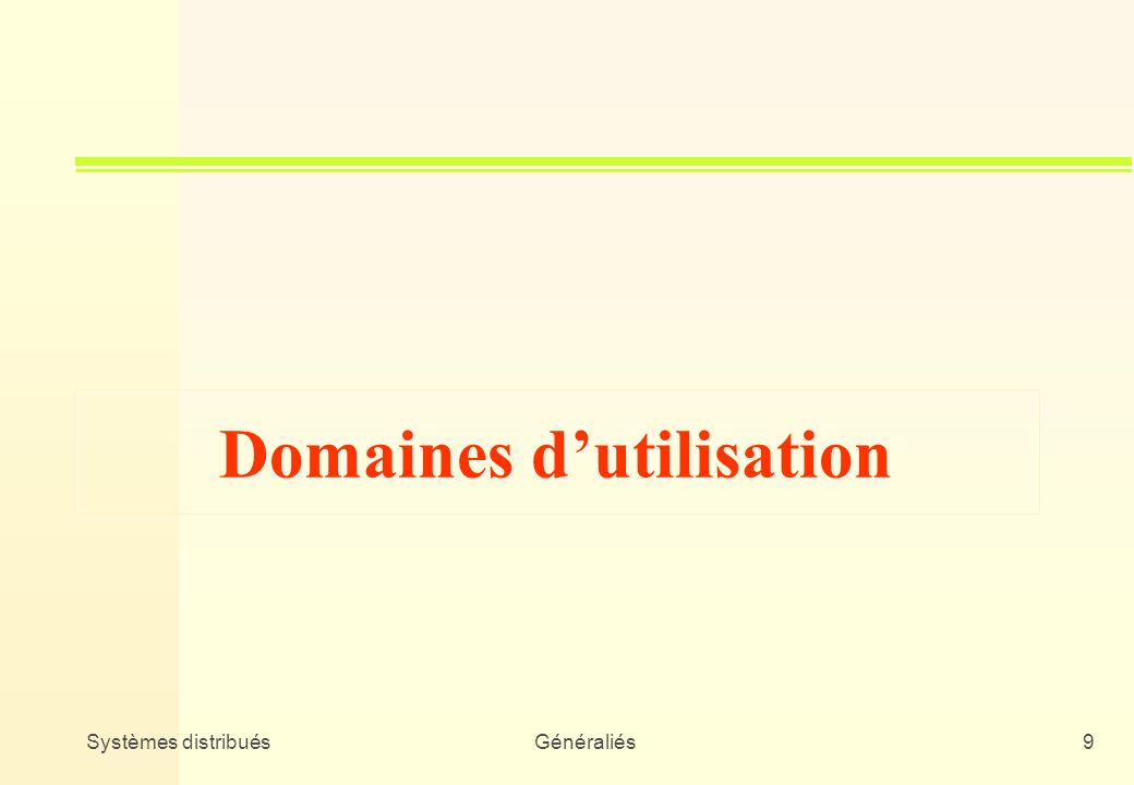 Systèmes distribuésGénéraliés9 Domaines dutilisation