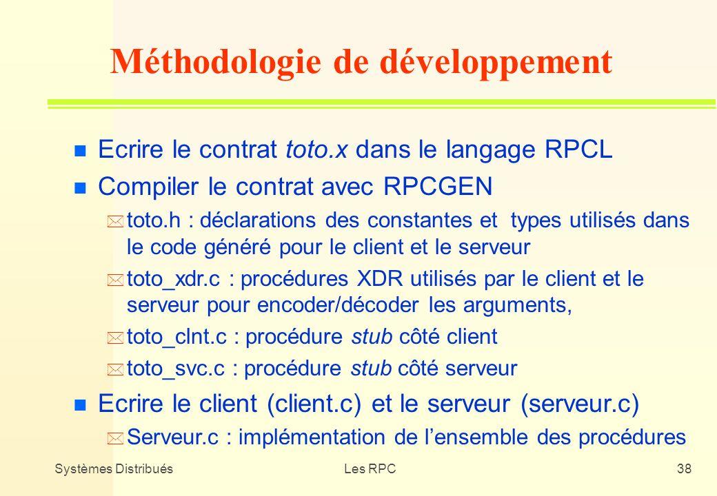 Systèmes DistribuésLes RPC38 n Ecrire le contrat toto.x dans le langage RPCL n Compiler le contrat avec RPCGEN * toto.h : déclarations des constantes