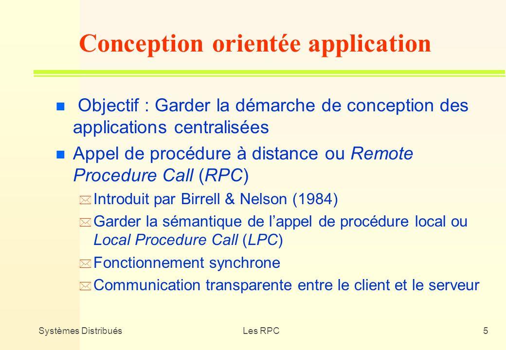 Systèmes DistribuésLes RPC5 n Objectif : Garder la démarche de conception des applications centralisées n Appel de procédure à distance ou Remote Proc