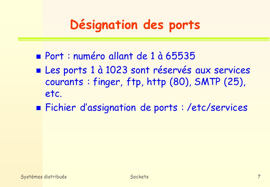 Systèmes distribuésSockets87 Squelette du client (3) portno = atoi(argv[2]); /* Création de la socket côté client (domaine : internet, type de communication : circuit virtuel, protocole : TCP) */ sockfd = socket( AF_INET, SOCK_STREAM, 0); if (sockfd<0) error(``Error opening socket); /* Construction de ladresse de la socket */ server = gethostname(argv[1]); if (server == NULL ) { fprintf(stderr, ``Error: no such host); exit(0); }
