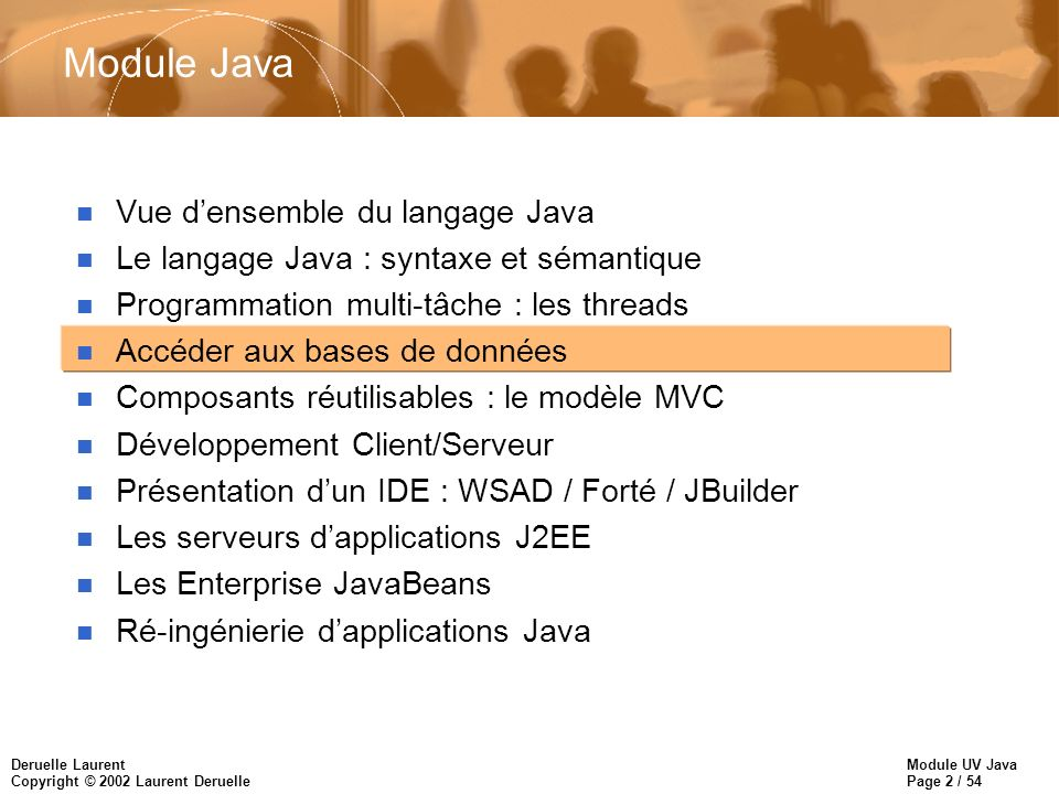 Module UV Java Page 23 / 54 Deruelle Laurent Copyright © 2002 Laurent Deruelle Enregistrer le driver JDBC n Méthode forName() de la classe Class : Class.forName( sun.jdbc.odbc.JdbcOdbcDriver ); Class.forName( oracle.jdbc.driver.OracleDriver ); –quand une classe Driver est chargée, elle doit créer une instance d elle même et s enregistrer auprès du DriverManager –certains compilateurs refusent cette notation et demande plutôt : Class.forName( driver_name ).newInstance();