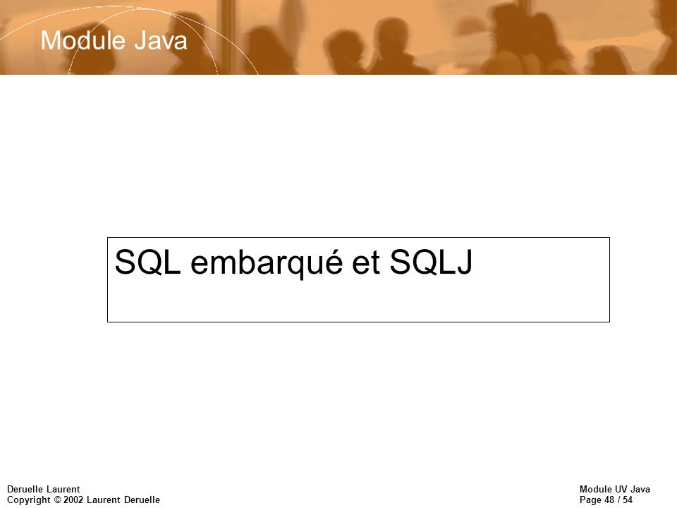 Module UV Java Page 48 / 54 Deruelle Laurent Copyright © 2002 Laurent Deruelle Module Java SQL embarqué et SQLJ