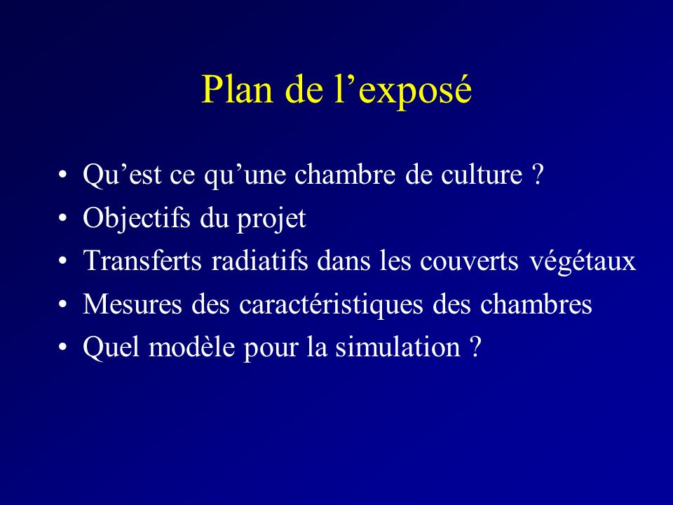 Plan de lexposé Quest ce quune chambre de culture ? Objectifs du projet Transferts radiatifs dans les couverts végétaux Mesures des caractéristiques d