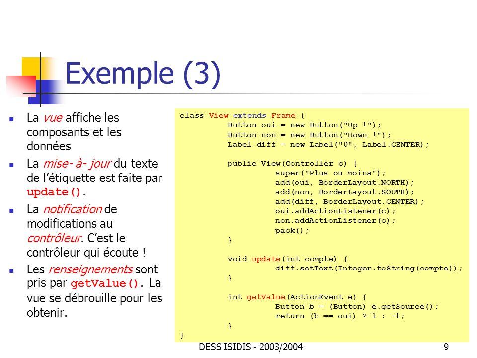 DESS ISIDIS - 2003/200460 JTree : exemple(5) Lire le nom de la classe On fait confiance à Java… public void actionPerformed(ActionEvent event) { String text = textField.getText(); try { Class c = Class.forName(text); //essayons addClass(c); textField.setText( ); } catch (ClassNotFoundException e) { Toolkit.getDefaultToolkit().beep(); //si la classe nexiste pas }