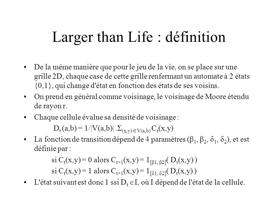 Larger than Life : définition De la même manière que pour le jeu de la vie, on se place sur une grille 2D, chaque case de cette grille renfermant un a