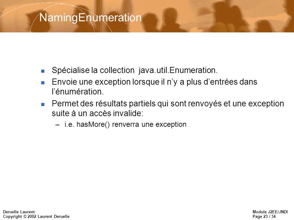 Module J2EE/JNDI Page 23 / 34 Deruelle Laurent Copyright © 2002 Laurent Deruelle NamingEnumeration n Spécialise la collection java.util.Enumeration. n