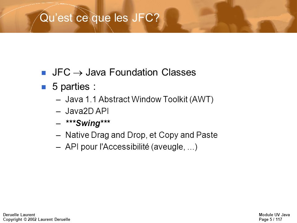 Module UV Java Page 5 / 117 Deruelle Laurent Copyright © 2002 Laurent Deruelle Quest ce que les JFC.