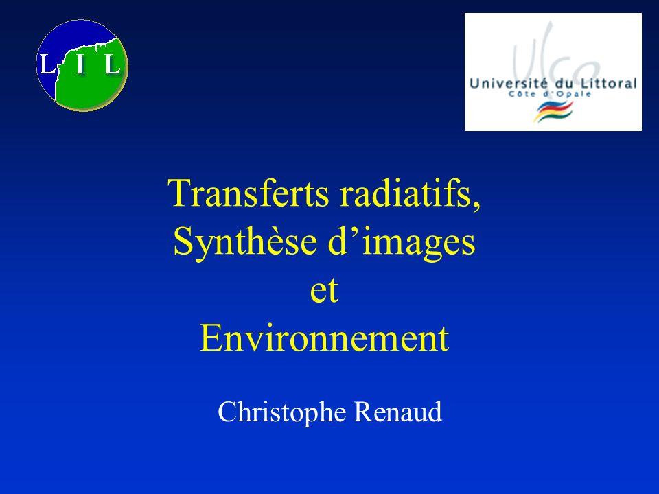 Transferts radiatifs, Synthèse dimages et Environnement Christophe Renaud
