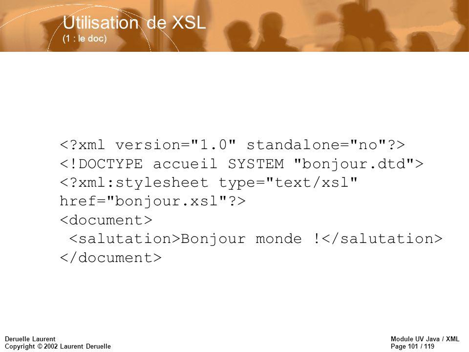 Module UV Java / XML Page 101 / 119 Deruelle Laurent Copyright © 2002 Laurent Deruelle Utilisation de XSL (1 : le doc) Bonjour monde !