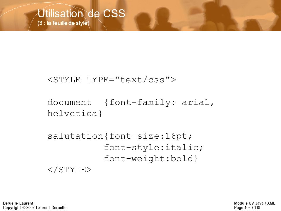 Module UV Java / XML Page 103 / 119 Deruelle Laurent Copyright © 2002 Laurent Deruelle Utilisation de CSS (3 : la feuille de style) document{font-fami