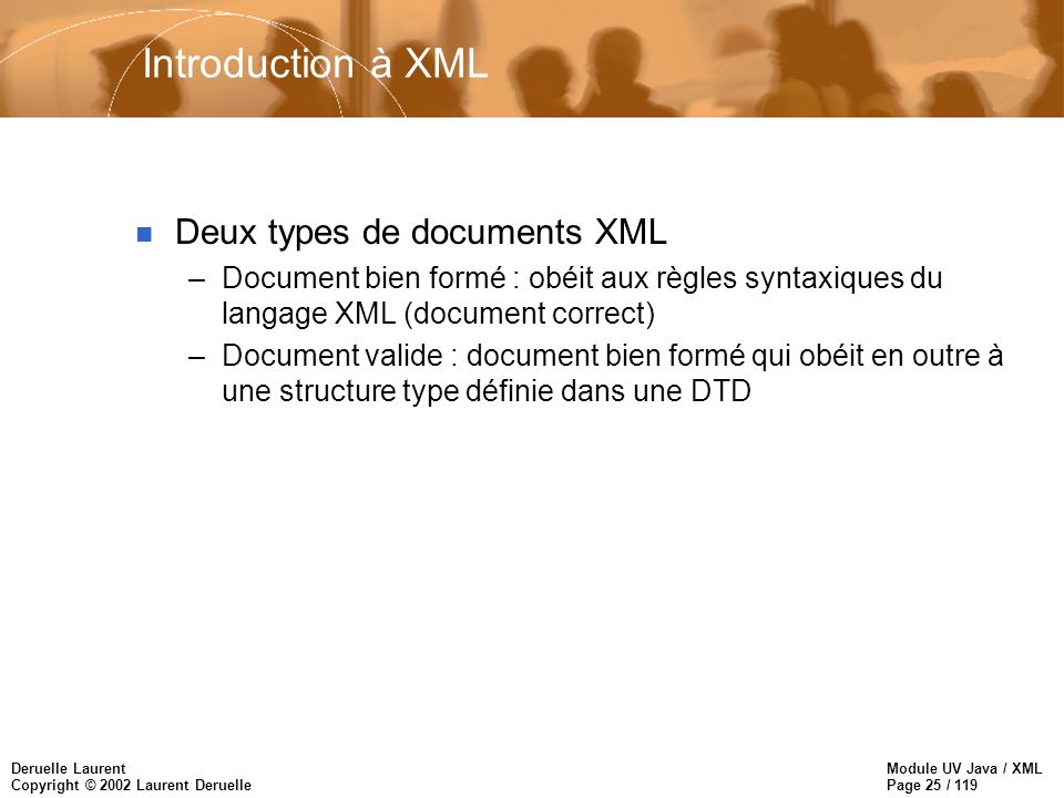 Module UV Java / XML Page 25 / 119 Deruelle Laurent Copyright © 2002 Laurent Deruelle Introduction à XML n Deux types de documents XML –Document bien