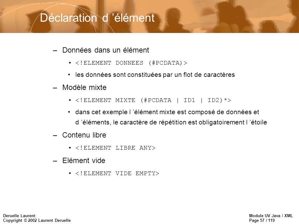 Module UV Java / XML Page 57 / 119 Deruelle Laurent Copyright © 2002 Laurent Deruelle –Données dans un élément les données sont constituées par un flo