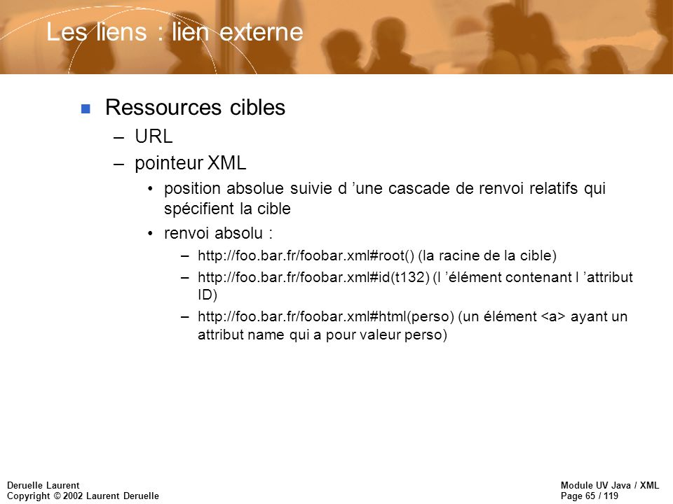 Module UV Java / XML Page 65 / 119 Deruelle Laurent Copyright © 2002 Laurent Deruelle Les liens : lien externe n Ressources cibles –URL –pointeur XML