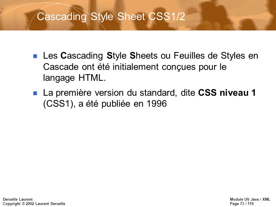 Module UV Java / XML Page 73 / 119 Deruelle Laurent Copyright © 2002 Laurent Deruelle Cascading Style Sheet CSS1/2 n Les Cascading Style Sheets ou Feu