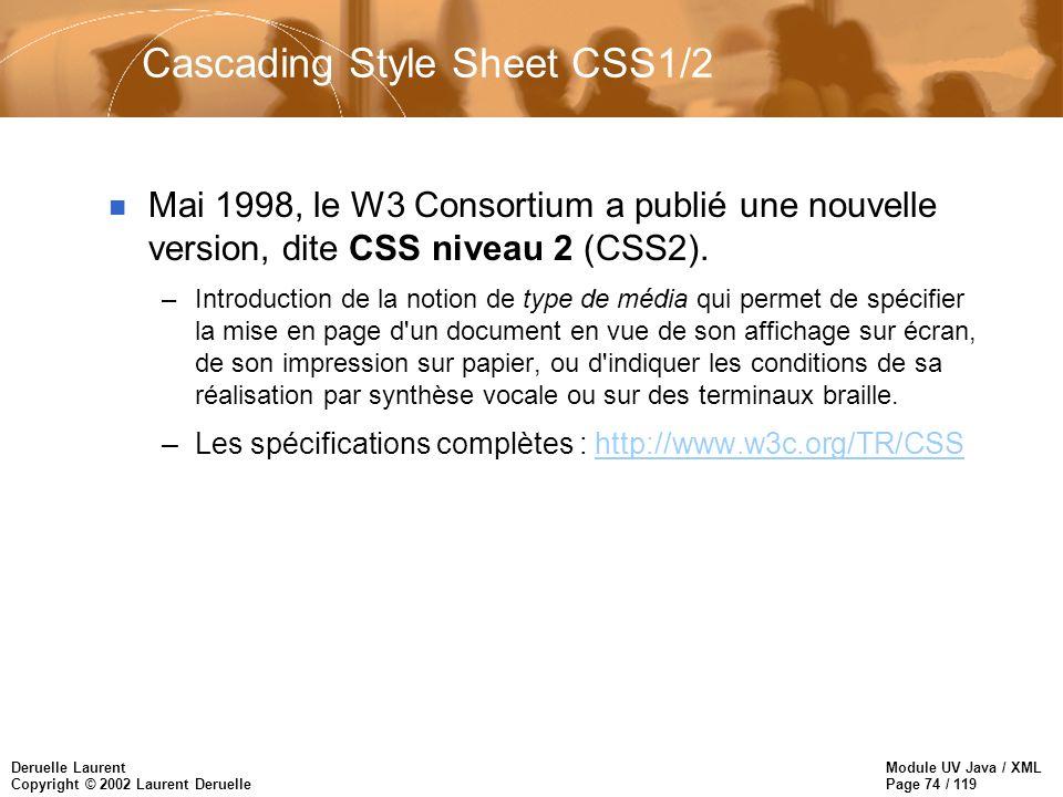 Module UV Java / XML Page 74 / 119 Deruelle Laurent Copyright © 2002 Laurent Deruelle n Mai 1998, le W3 Consortium a publié une nouvelle version, dite