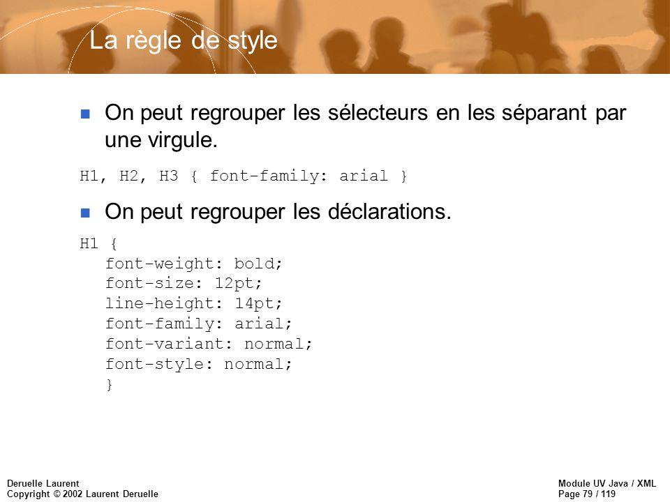 Module UV Java / XML Page 79 / 119 Deruelle Laurent Copyright © 2002 Laurent Deruelle n On peut regrouper les sélecteurs en les séparant par une virgu