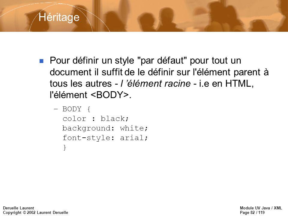 Module UV Java / XML Page 82 / 119 Deruelle Laurent Copyright © 2002 Laurent Deruelle n Pour définir un style