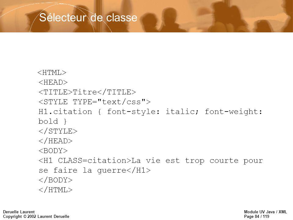 Module UV Java / XML Page 84 / 119 Deruelle Laurent Copyright © 2002 Laurent Deruelle Titre H1.citation { font-style: italic; font-weight: bold } La v