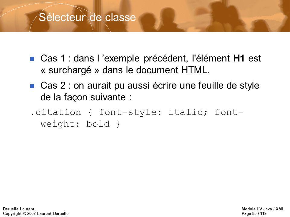 Module UV Java / XML Page 85 / 119 Deruelle Laurent Copyright © 2002 Laurent Deruelle n Cas 1 : dans l exemple précédent, l'élément H1 est « surchargé