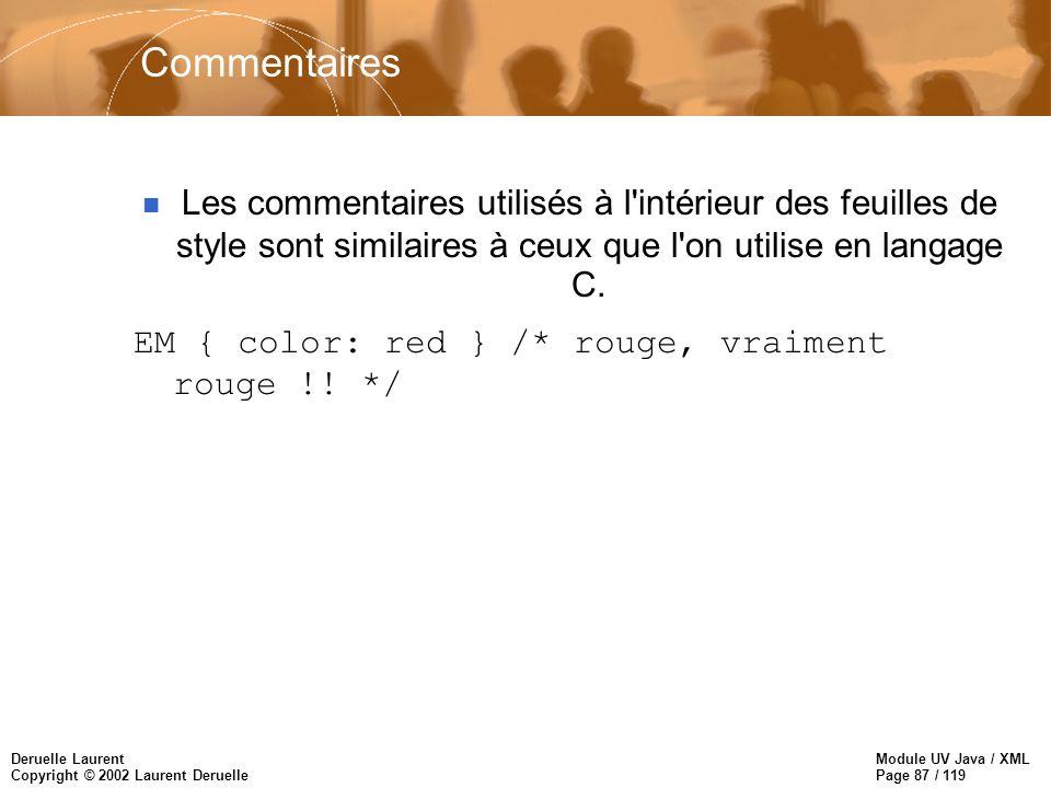 Module UV Java / XML Page 87 / 119 Deruelle Laurent Copyright © 2002 Laurent Deruelle Commentaires Les commentaires utilisés à l'intérieur des feuille