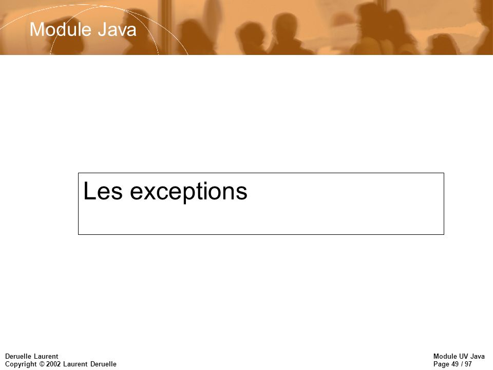 Module UV Java Page 49 / 97 Deruelle Laurent Copyright © 2002 Laurent Deruelle Module Java Les exceptions