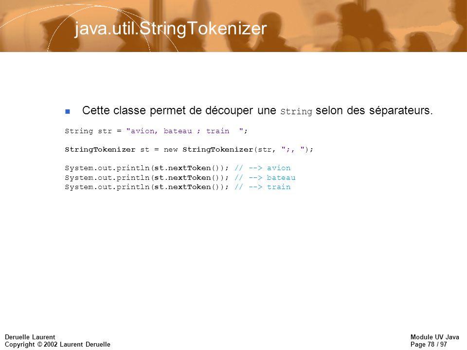Module UV Java Page 78 / 97 Deruelle Laurent Copyright © 2002 Laurent Deruelle java.util.StringTokenizer Cette classe permet de découper une String selon des séparateurs.