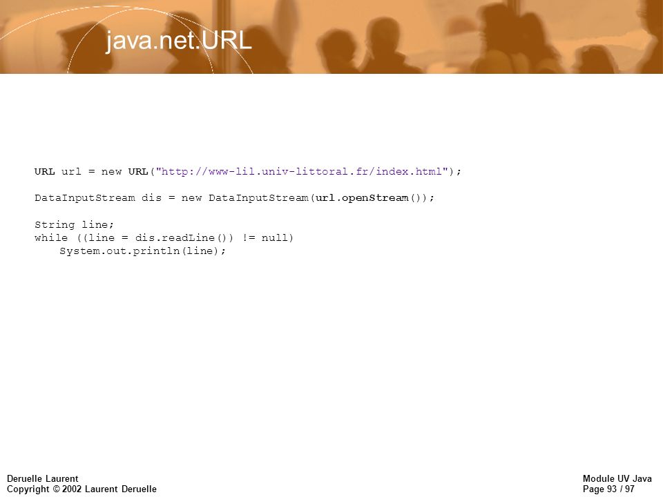 Module UV Java Page 93 / 97 Deruelle Laurent Copyright © 2002 Laurent Deruelle java.net.URL URL url = new URL(