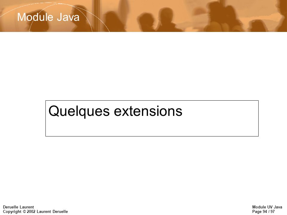 Module UV Java Page 94 / 97 Deruelle Laurent Copyright © 2002 Laurent Deruelle Module Java Quelques extensions