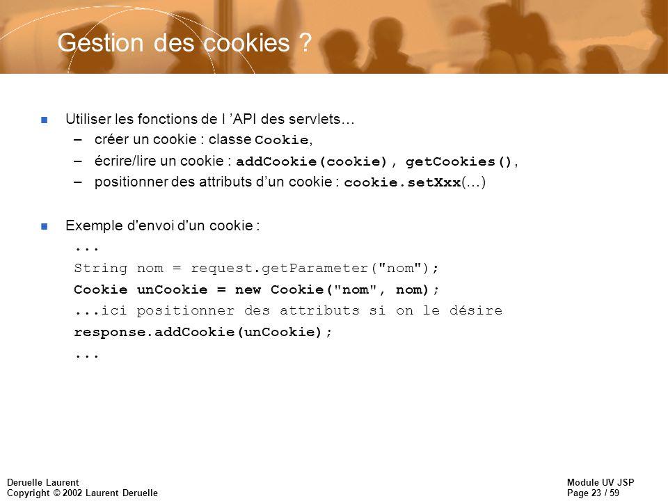 Module UV JSP Page 23 / 59 Deruelle Laurent Copyright © 2002 Laurent Deruelle Gestion des cookies ? n Utiliser les fonctions de l API des servlets… –c